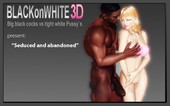 BlackonWhite3D - Seduced and Abandoned
